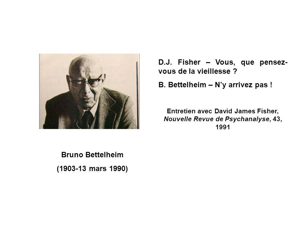 Bruno Bettelheim (1903-13 mars 1990) D.J. Fisher – Vous, que pensez- vous de la vieillesse ? B. Bettelheim – Ny arrivez pas ! Entretien avec David Jam