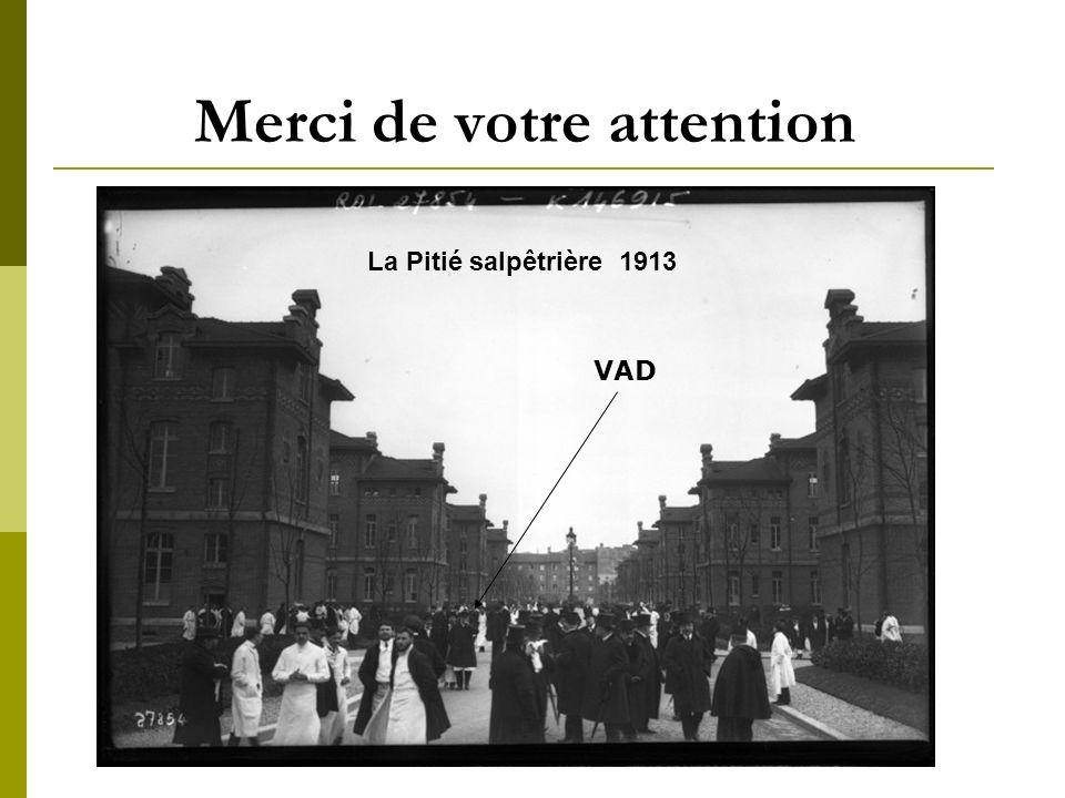 Merci de votre attention La Pitié salpêtrière 1913 VAD