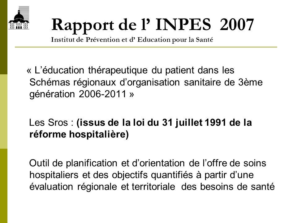 Rapport de l INPES 2007 Institut de Prévention et d Education pour la Santé « Léducation thérapeutique du patient dans les Schémas régionaux dorganisa
