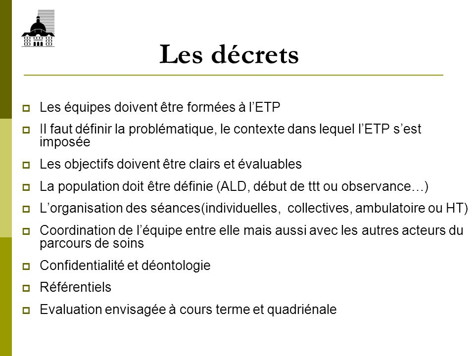 Les décrets Les équipes doivent être formées à lETP Il faut définir la problématique, le contexte dans lequel lETP sest imposée Les objectifs doivent