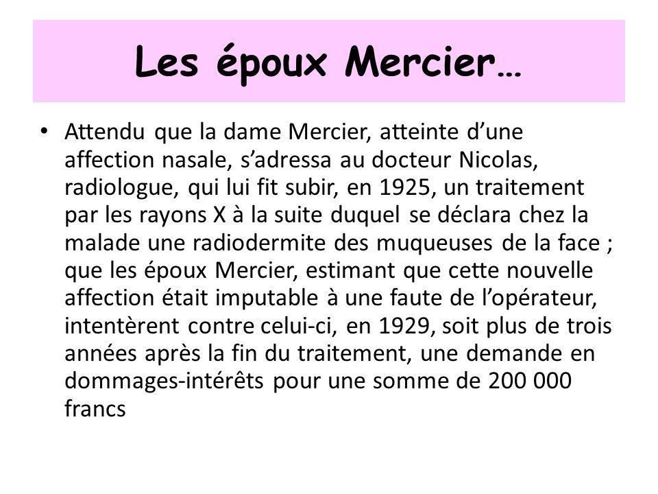 Les époux Mercier… Attendu que la dame Mercier, atteinte dune affection nasale, sadressa au docteur Nicolas, radiologue, qui lui fit subir, en 1925, u
