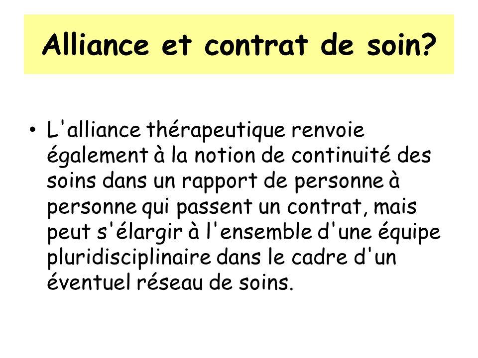 Alliance et contrat de soin? L'alliance thérapeutique renvoie également à la notion de continuité des soins dans un rapport de personne à personne qui