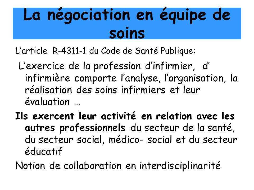 La négociation en équipe de soins Larticle R-4311-1 du Code de Santé Publique: Lexercice de la profession dinfirmier, d infirmière comporte lanalyse,