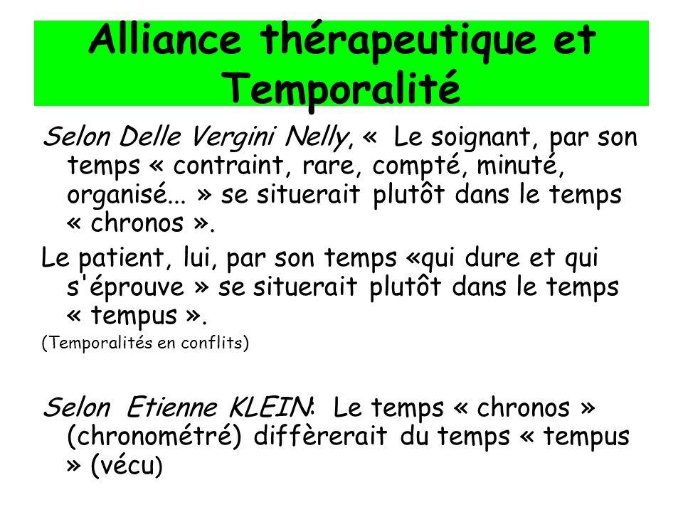 Alliance thérapeutique et Temporalité Selon Delle Vergini Nelly, « Le soignant, par son temps « contraint, rare, compté, minuté, organisé... » se situ