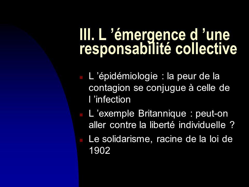 III. L émergence d une responsabilité collective n L épidémiologie : la peur de la contagion se conjugue à celle de l infection n L exemple Britanniqu