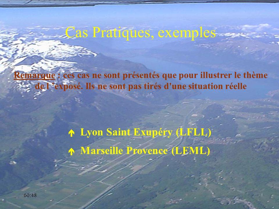 00:50 Cas Pratiques, exemples é Lyon Saint Exupéry (LFLL) é Marseille Provence (LFML) Remarque : ces cas ne sont présentés que pour illustrer le thème