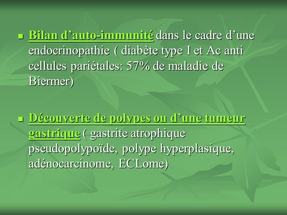 Bilan dauto-immunité dans le cadre dune endocrinopathie ( diabète type I et Ac anti cellules pariétales: 57% de maladie de Biermer) Bilan dauto-immuni