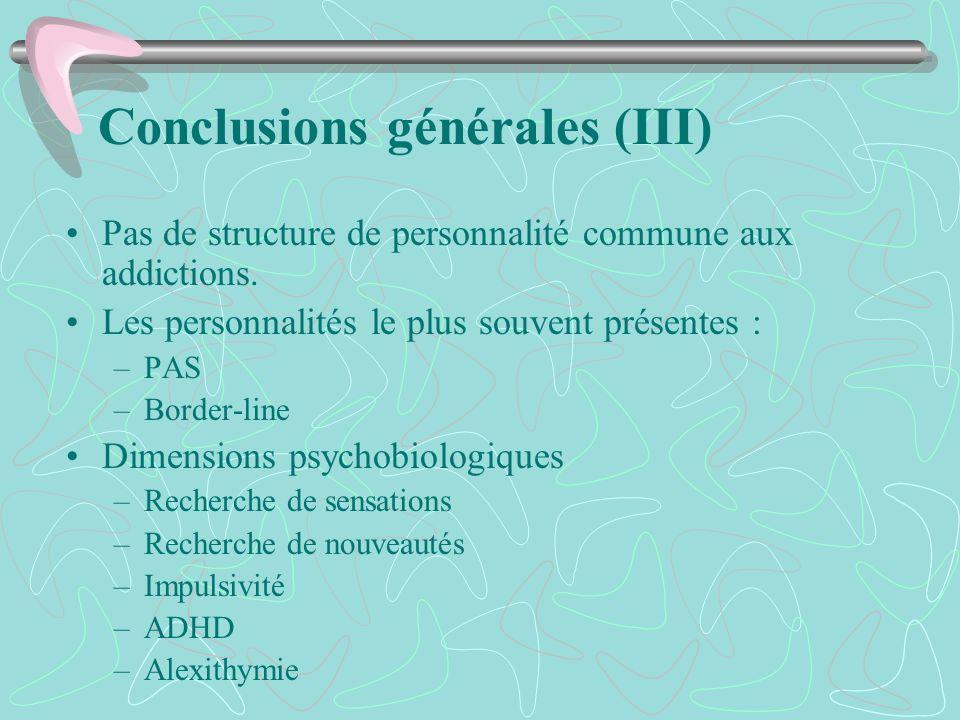 Conclusions générales (III) Pas de structure de personnalité commune aux addictions. Les personnalités le plus souvent présentes : –PAS –Border-line D