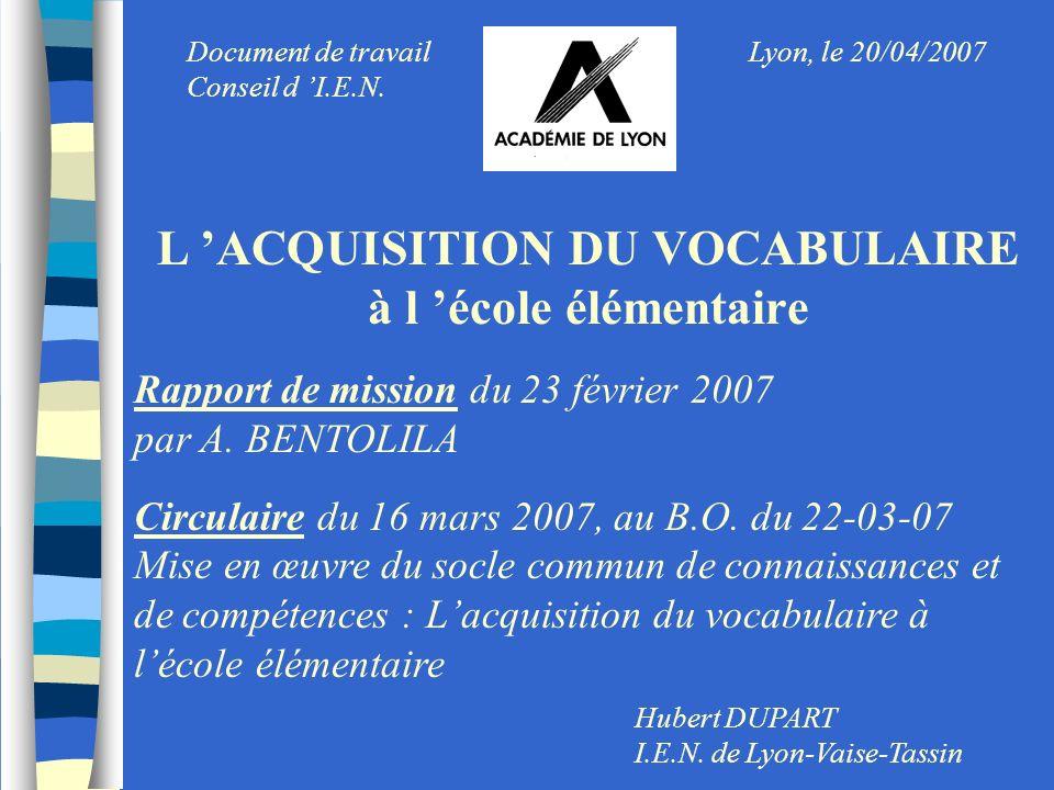L ACQUISITION DU VOCABULAIRE à l école élémentaire Rapport de mission du 23 février 2007 par A. BENTOLILA Circulaire du 16 mars 2007, au B.O. du 22-03