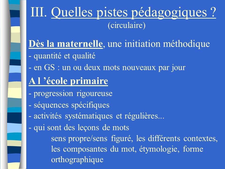 III. Quelles pistes pédagogiques ? (circulaire) Dès la maternelle, une initiation méthodique - quantité et qualité - en GS : un ou deux mots nouveaux