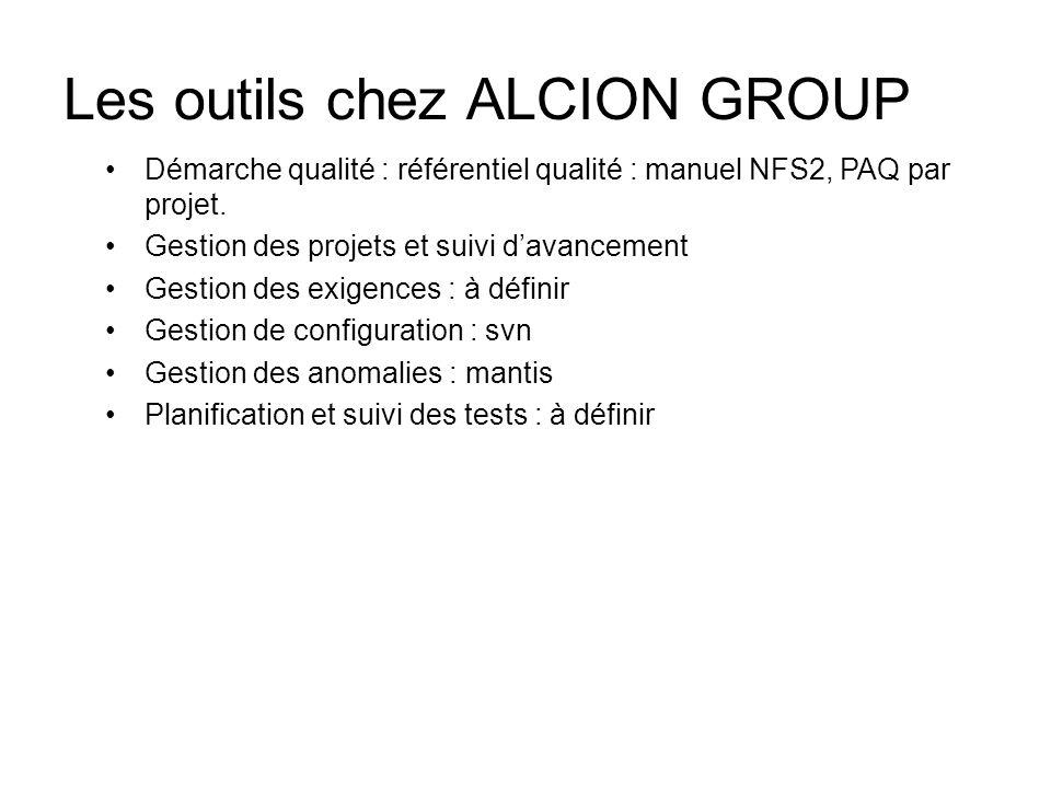 Les outils chez ALCION GROUP Démarche qualité : référentiel qualité : manuel NFS2, PAQ par projet. Gestion des projets et suivi davancement Gestion de