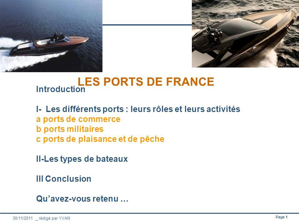Page 1 30/11/2011 _ rédigé par YVAN LES PORTS DE FRANCE Introduction I- Les différents ports : leurs rôles et leurs activités a ports de commerce b po
