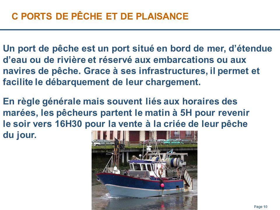 Page 10 Un port de pêche est un port situé en bord de mer, détendue deau ou de rivière et réservé aux embarcations ou aux navires de pêche. Grace à se