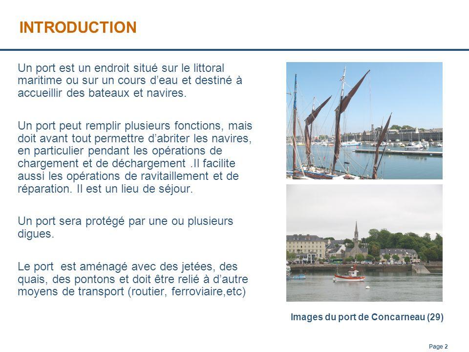 Page 2 INTRODUCTION Un port est un endroit situé sur le littoral maritime ou sur un cours deau et destiné à accueillir des bateaux et navires. Un port