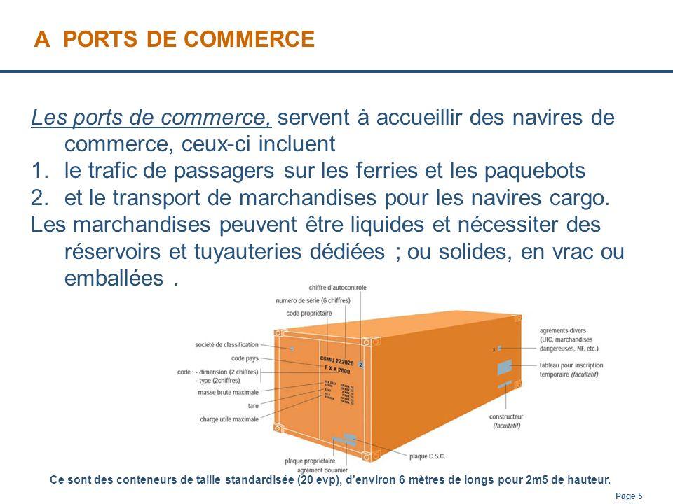 Page 5 A PORTS DE COMMERCE Les ports de commerce, servent à accueillir des navires de commerce, ceux-ci incluent 1.le trafic de passagers sur les ferr
