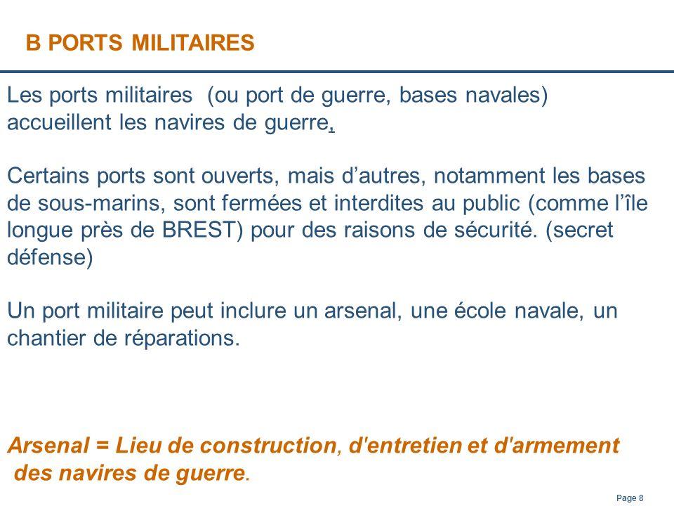 Page 8 B PORTS MILITAIRES Les ports militaires (ou port de guerre, bases navales) accueillent les navires de guerre, Certains ports sont ouverts, mais