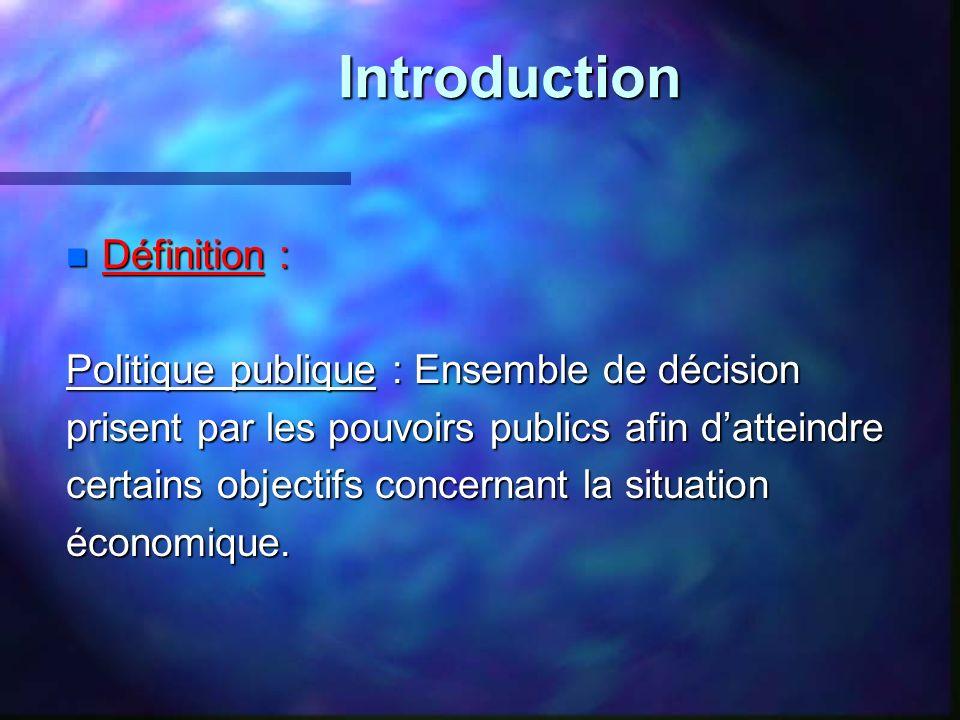 Introduction n Définition : Politique publique : Ensemble de décision prisent par les pouvoirs publics afin datteindre certains objectifs concernant l