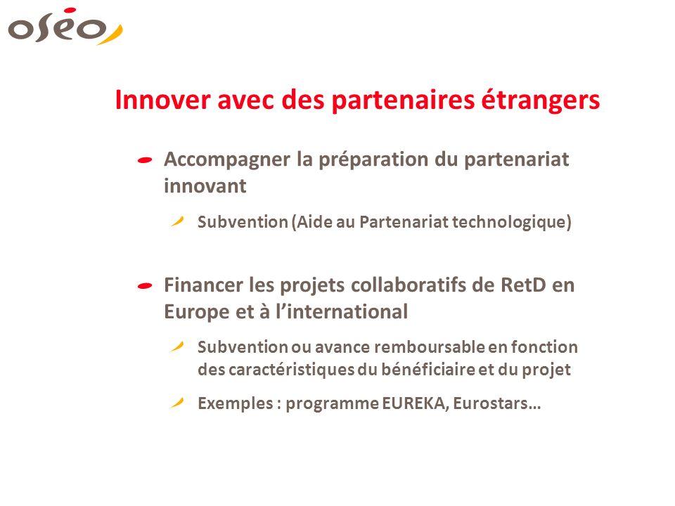 Innover avec des partenaires étrangers Accompagner la préparation du partenariat innovant Subvention (Aide au Partenariat technologique) Financer les