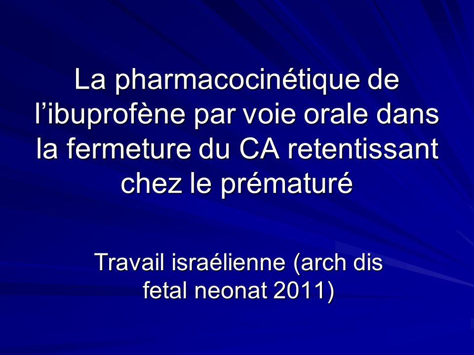 La pharmacocinétique de libuprofène par voie orale dans la fermeture du CA retentissant chez le prématuré Travail israélienne (arch dis fetal neonat 2