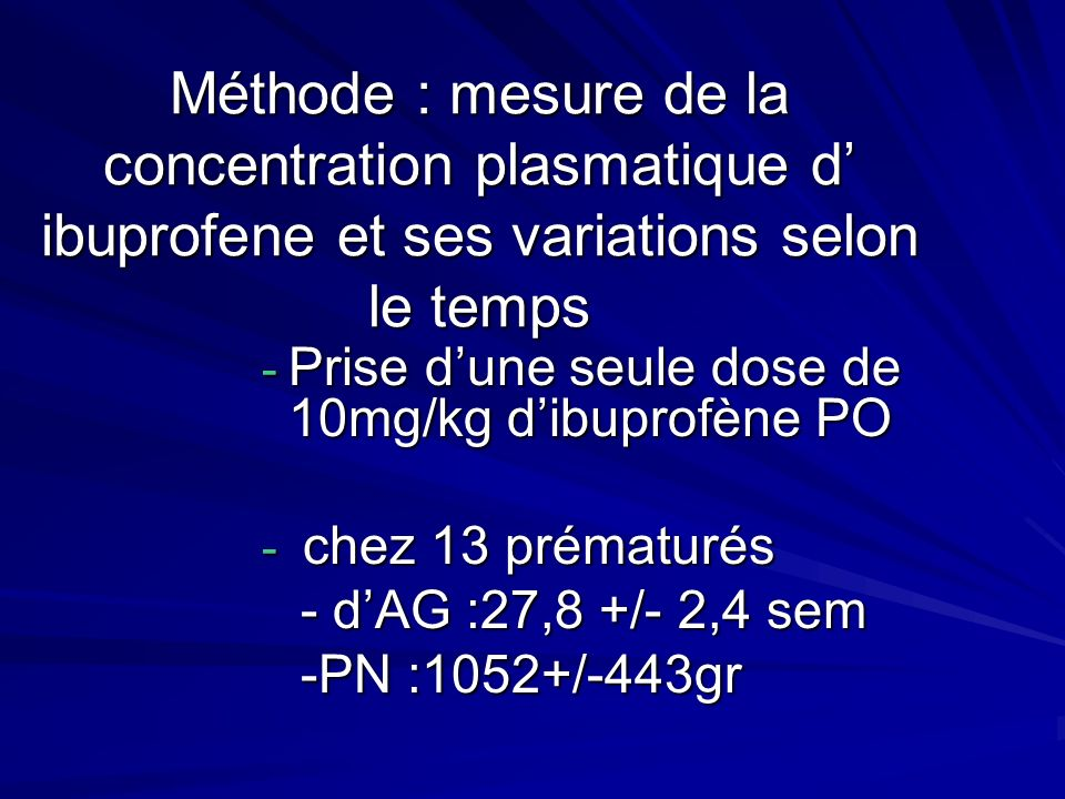 Méthode : mesure de la concentration plasmatique d ibuprofene et ses variations selon le temps - Prise dune seule dose de 10mg/kg dibuprofène PO - che