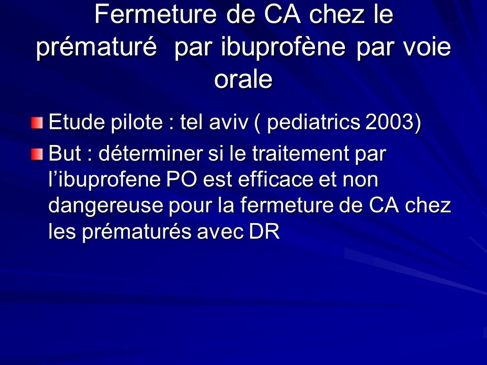 METHODE 22 prématurés dAG:27,5+/-1,75(23,5-31sem) PN:979+/-266g (380-1500) Avec PCA+DR ont reçu ibuprofène PO10mg/kg 1 er dose puis 5mg/kg 2eme et 3eme dose de 24h dintervalle si besoin