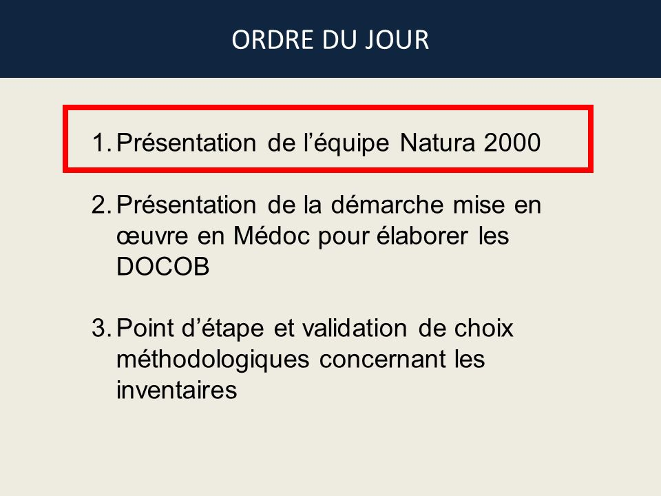 1.Présentation de léquipe Natura 2000 2.Présentation de la démarche mise en œuvre en Médoc pour élaborer les DOCOB 3.Point détape et validation de cho