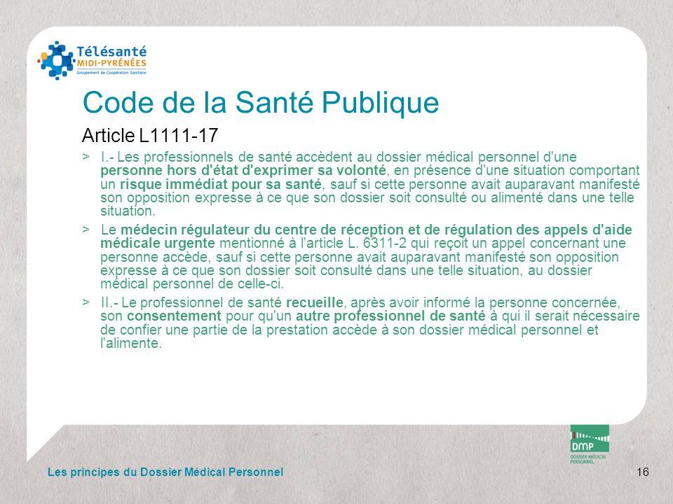 Code de la Santé Publique Article L1111-17 >I.- Les professionnels de santé accèdent au dossier médical personnel d'une personne hors d'état d'exprime