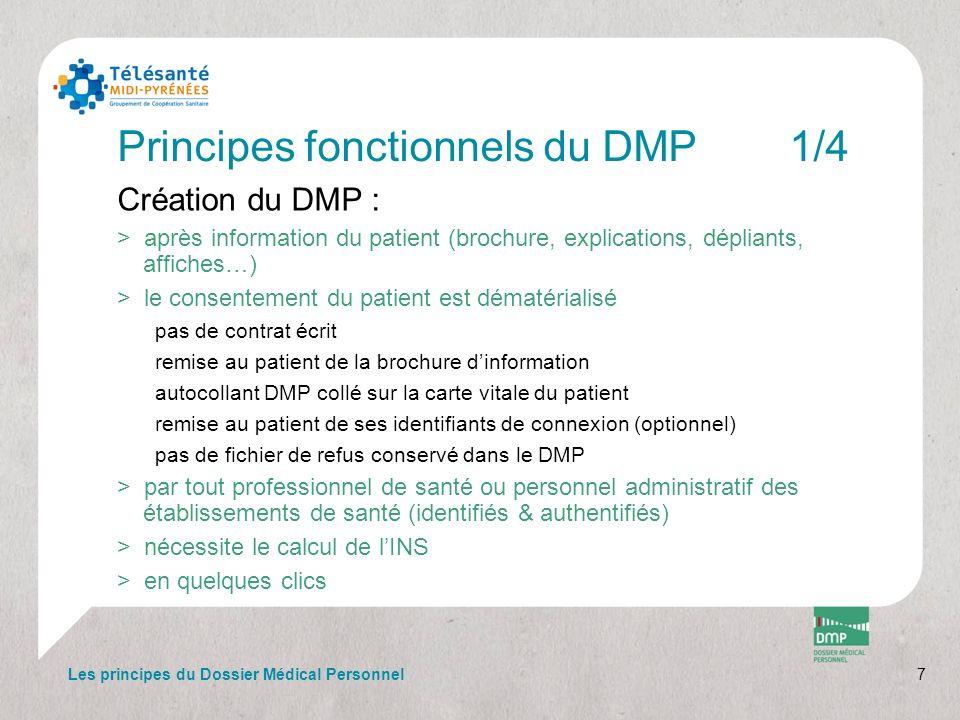 7 Principes fonctionnels du DMP1/4 Création du DMP : >après information du patient (brochure, explications, dépliants, affiches…) >le consentement du