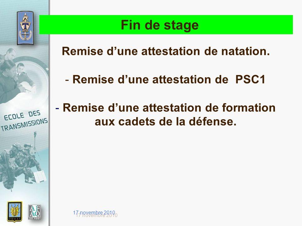 17 novembre 2010 Fin de stage Remise dune attestation de natation. - Remise dune attestation de PSC1 - Remise dune attestation de formation aux cadets