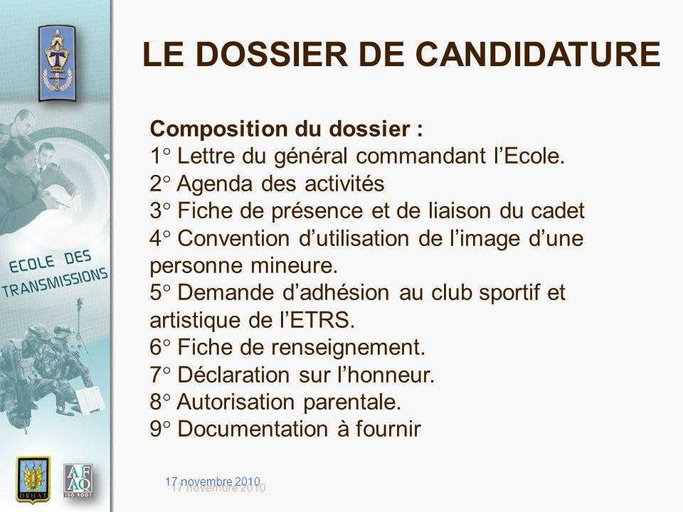 17 novembre 2010 LE DOSSIER DE CANDIDATURE Composition du dossier : 1° Lettre du général commandant lEcole. 2° Agenda des activités 3° Fiche de présen