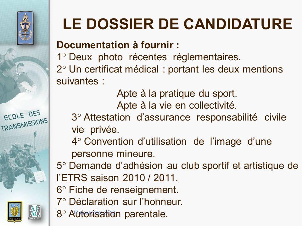 17 novembre 2010 LE DOSSIER DE CANDIDATURE Documentation à fournir : 1° Deux photo récentes réglementaires. 2° Un certificat médical : portant les deu