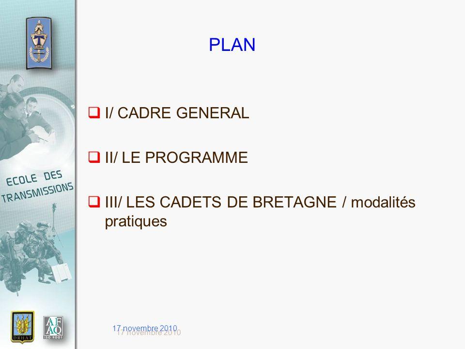 17 novembre 2010 PLAN I/ CADRE GENERAL II/ LE PROGRAMME III/ LES CADETS DE BRETAGNE / modalités pratiques