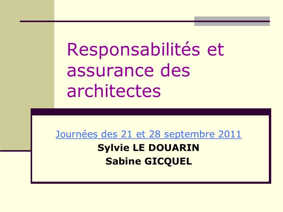 Responsabilités et assurance des architectes Journées des 21 et 28 septembre 2011 Sylvie LE DOUARIN Sabine GICQUEL