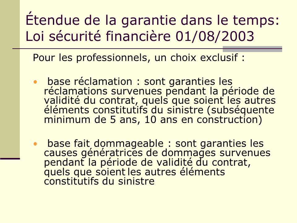 Étendue de la garantie dans le temps: Loi sécurité financière 01/08/2003 Pour les professionnels, un choix exclusif : base réclamation : sont garantie