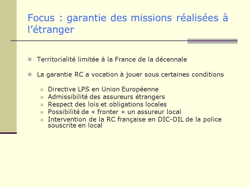 Focus : garantie des missions réalisées à létranger Territorialité limitée à la France de la décennale La garantie RC a vocation à jouer sous certaine