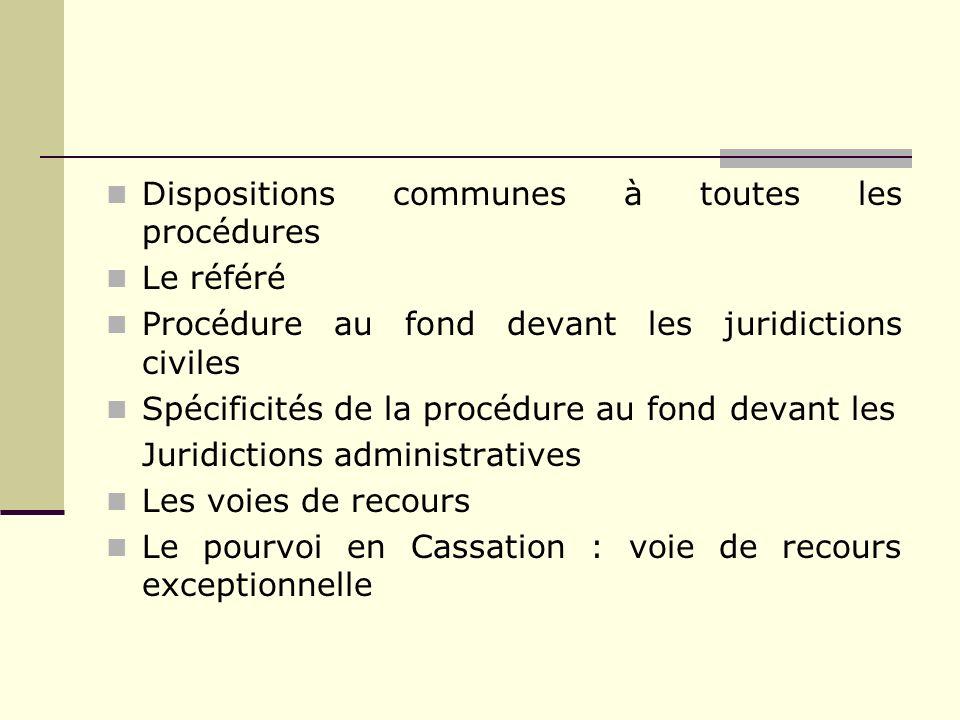 Dispositions communes à toutes les procédures Le référé Procédure au fond devant les juridictions civiles Spécificités de la procédure au fond devant