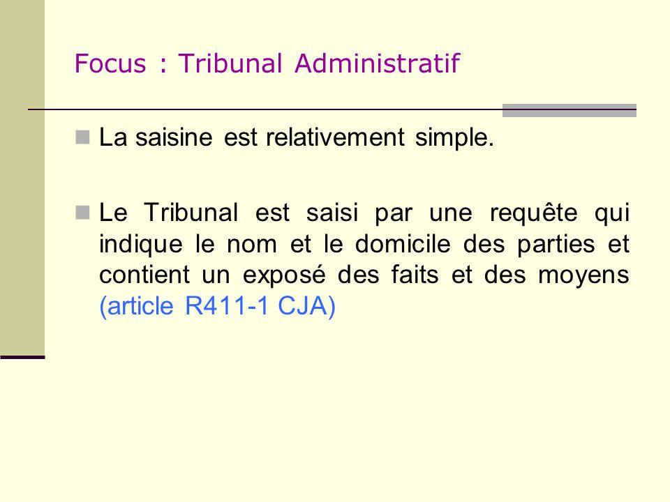 Focus : Tribunal Administratif La saisine est relativement simple. Le Tribunal est saisi par une requête qui indique le nom et le domicile des parties