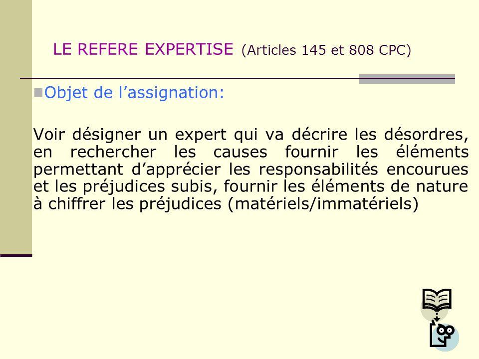 LE REFERE EXPERTISE (Articles 145 et 808 CPC) Objet de lassignation: Voir désigner un expert qui va décrire les désordres, en rechercher les causes fo
