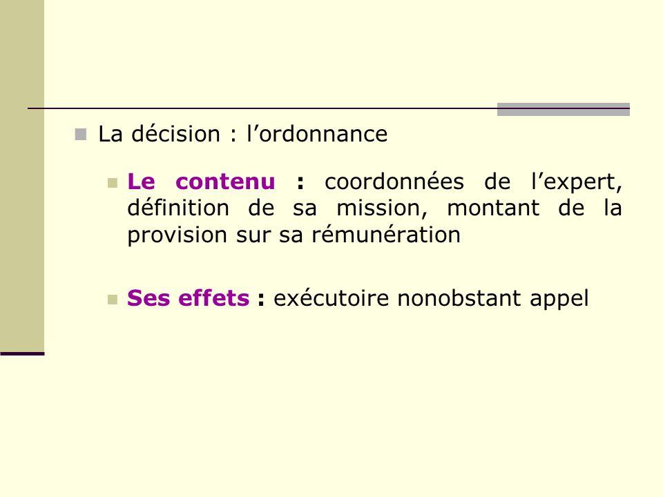 La décision : lordonnance Le contenu : coordonnées de lexpert, définition de sa mission, montant de la provision sur sa rémunération Ses effets : exéc