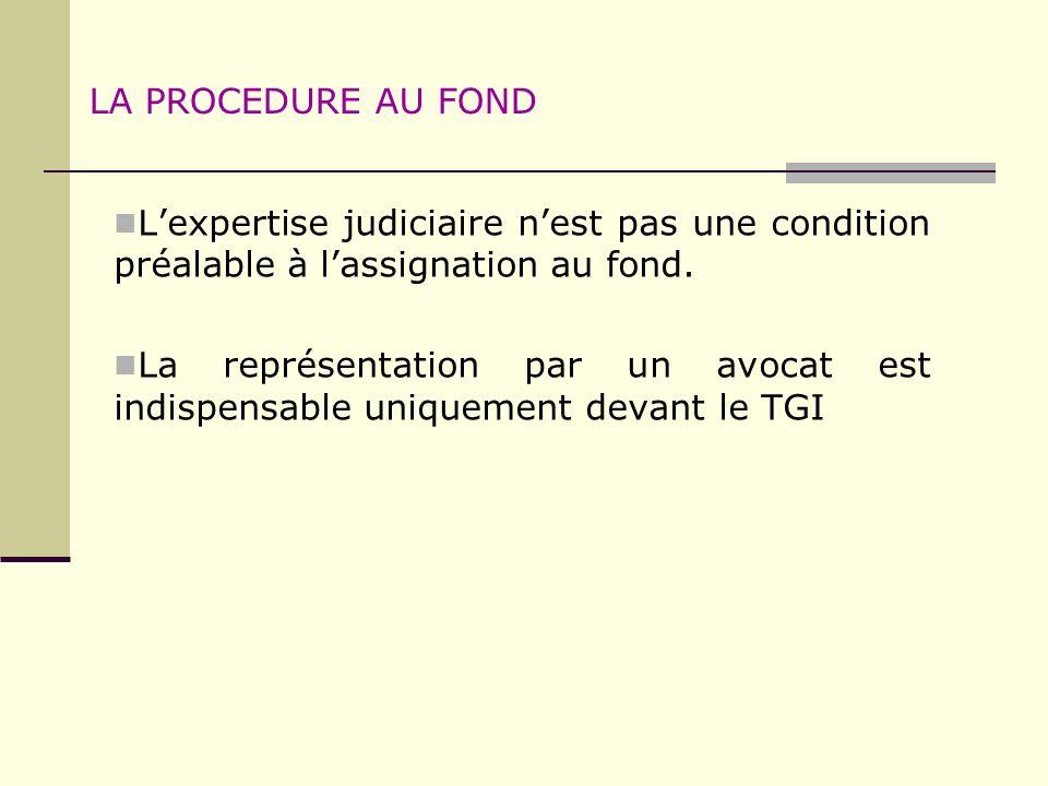 LA PROCEDURE AU FOND Lexpertise judiciaire nest pas une condition préalable à lassignation au fond. La représentation par un avocat est indispensable