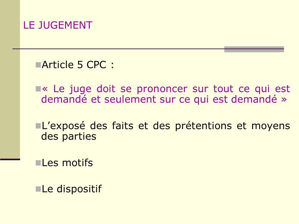 LE JUGEMENT Article 5 CPC : « Le juge doit se prononcer sur tout ce qui est demandé et seulement sur ce qui est demandé » Lexposé des faits et des pré