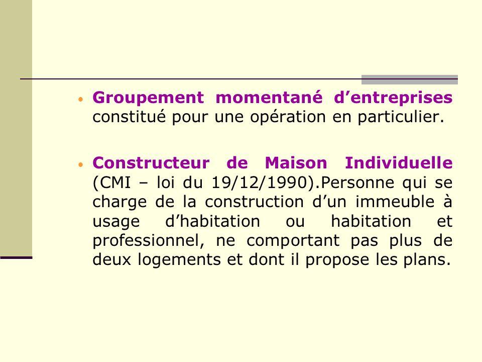 Groupement momentané dentreprises constitué pour une opération en particulier. Constructeur de Maison Individuelle (CMI – loi du 19/12/1990).Personne