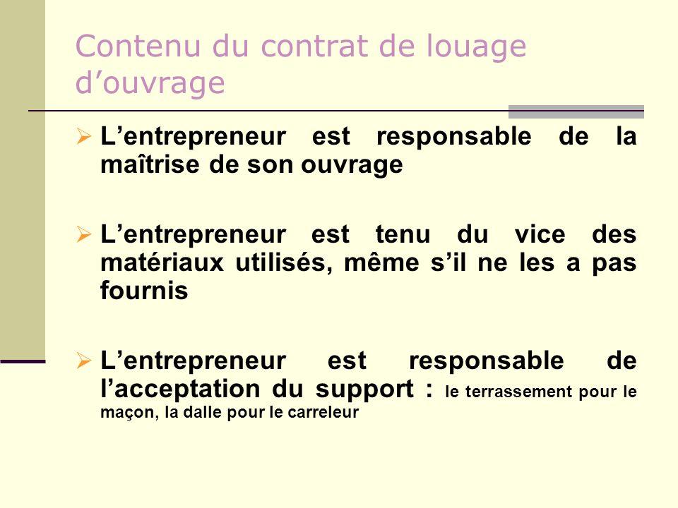 Contenu du contrat de louage douvrage Lentrepreneur est responsable de la maîtrise de son ouvrage Lentrepreneur est tenu du vice des matériaux utilisé