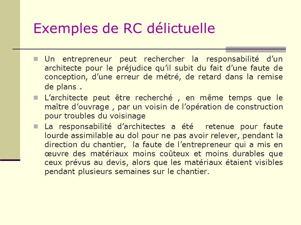 Exemples de RC délictuelle Un entrepreneur peut rechercher la responsabilité dun architecte pour le préjudice quil subit du fait dune faute de concept