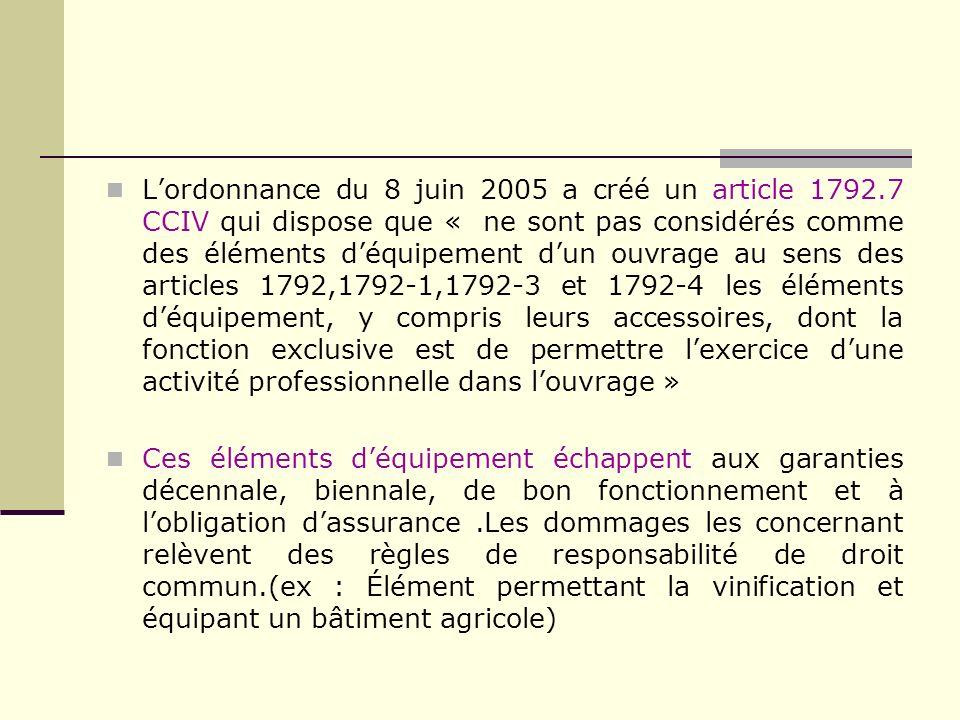 Lordonnance du 8 juin 2005 a créé un article 1792.7 CCIV qui dispose que « ne sont pas considérés comme des éléments déquipement dun ouvrage au sens d
