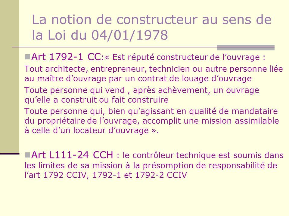 La notion de constructeur au sens de la Loi du 04/01/1978 Art 1792-1 CC :« Est réputé constructeur de louvrage : Tout architecte, entrepreneur, techni