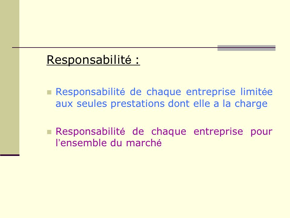 Responsabilit é : Responsabilit é de chaque entreprise limit é e aux seules prestations dont elle a la charge Responsabilit é de chaque entreprise pou