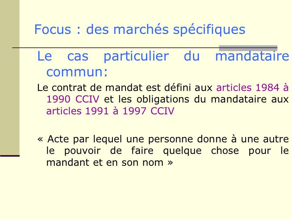 Focus : des marchés spécifiques Le cas particulier du mandataire commun: Le contrat de mandat est défini aux articles 1984 à 1990 CCIV et les obligati