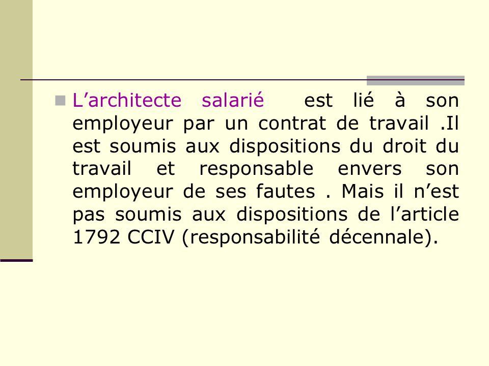 Larchitecte salarié est lié à son employeur par un contrat de travail.Il est soumis aux dispositions du droit du travail et responsable envers son emp