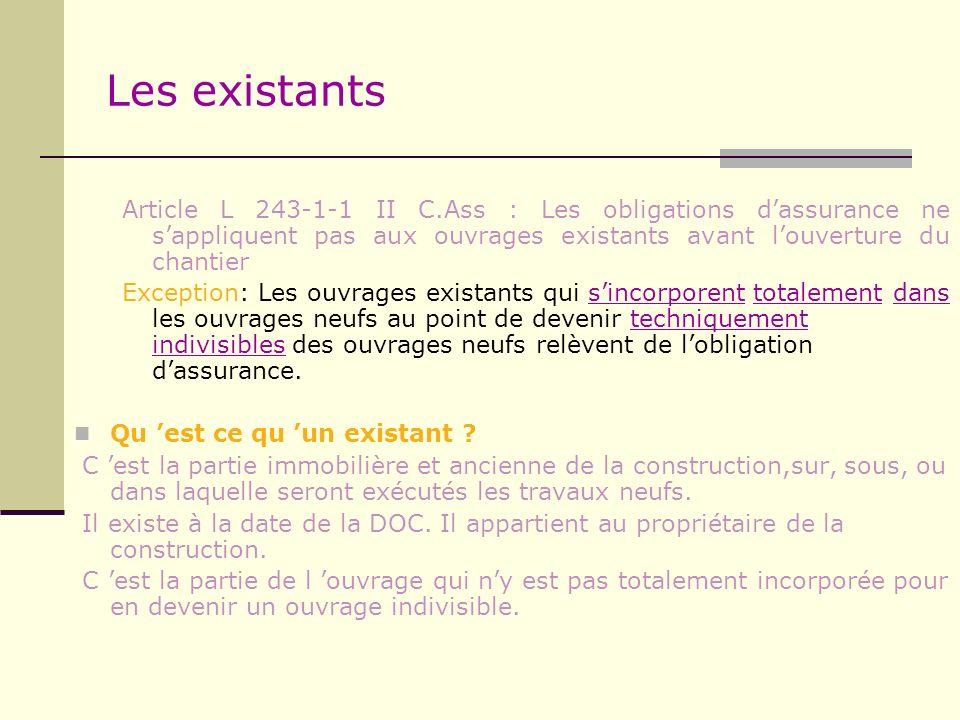 Les existants Article L 243-1-1 II C.Ass : Les obligations dassurance ne sappliquent pas aux ouvrages existants avant louverture du chantier Exception